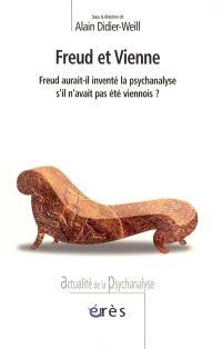 Freud et Vienne : Freud aurait-il inventé la psychanalyse s'il n'avait pas été viennois ?