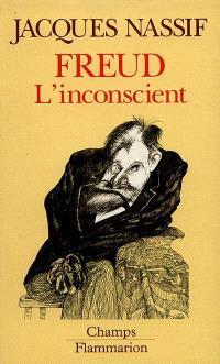 Freud l'inconscient : sur les commencements de la psychanalyse