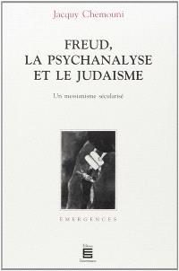 Freud, la psychanalyse et le judaïsme : un messianisme sécularisé