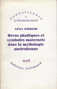 Héros phalliques et symboliques maternels dans la mythologie australienne : essai d'interprétation psychanalytique d'une culture archaïque
