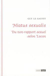 Hiatus sexualis : du non-rapport sexuel selon Lacan