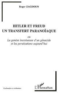 Hitler et Freud, un transfert paranoïaque ou La genèse incestueuse d'un génocide et les persécutions aujourd'hui
