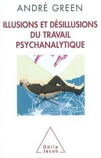 Illusions et désillusions du travail psychanalytique