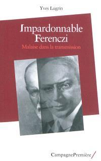 Impardonnable Ferenczi : malaise dans la transmission