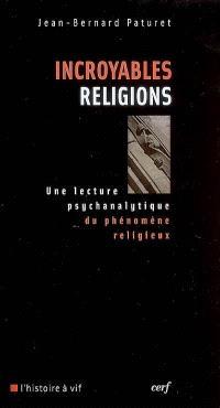 Incroyables religions : une lecture psychanalytique du phénomène religieux