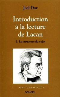 Introduction à la lecture de Lacan. Volume 2, La Structure du sujet