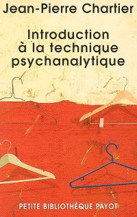 Introduction à la technique psychanalytique : avec les apports de : Freud, Ferenczi, Rank, Glover, Lacan, Racker, Greenson...