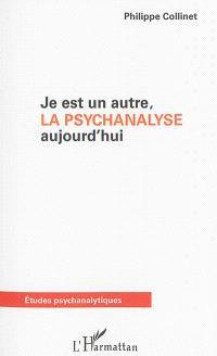 Je est un autre, la psychanalyse aujourd'hui