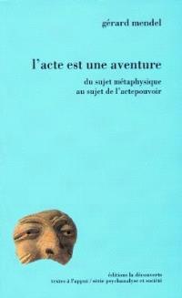 L'acte est une aventure : du sujet métaphysique au sujet de l'acte pouvoir