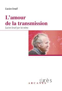 L'amour de la transmission : Lucien Israël par lui-même