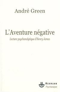 L'aventure négative : lecture psychanalytique d'Henry James