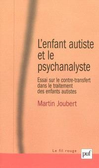 L'enfant autiste et le psychanalyste : essai sur le contre-transfert dans le traitement des enfants autistes