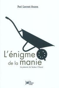 L'énigme de la manie : la passion du facteur Cheval