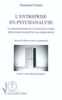 L'entreprise en psychanalyse : un questionnement de l'inconscient comme déterminant structurel de nos organisations