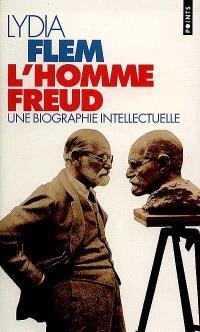 L'homme Freud : une biographie intellectuelle