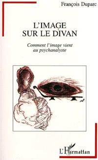 L'image sur le divan : comment l'image vient au psychanalyste