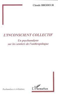 L'inconscient collectif : un psychanalyste sur les sentiers de l'anthropologue