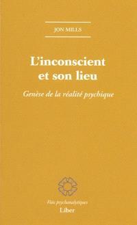 L'inconscient et son lieu  : genèse de la réalité psychique