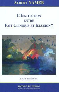 L'institution entre fait clinique et illusion ?