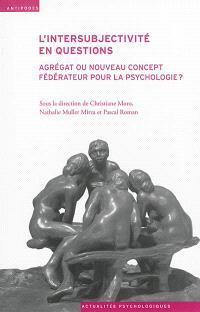 L'intersubjectivité en questions : agrégat ou nouveau concept fédérateur pour la psychologie ?