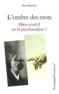 L'ombre des mots : Dieu croit-il en la psychanalyse ?