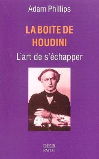 La boîte de Houdini : l'art de s'échapper