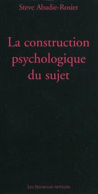 La construction psychologique du sujet