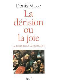 La dérision ou la joie : la question de la jouissance