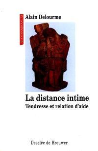 La distance intime : tendresse et relation d'aide