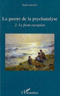 La guerre de la psychanalyse. Volume 2, Le front européen