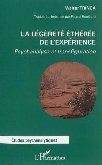 La légèreté éthérée de l'expérience : psychanalyse et transfiguration