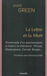 La lettre et la mort : promenade d'un psychanalyste à travers la littérature : Proust, Shakespeare, Conrad, Borges : entretiens avec Dominique Eddé