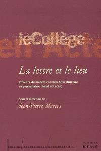 La lettre et le lieu : présence du modèle et action de la structure en psychanalyse (Freud et Lacan)