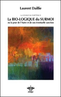 La logique du symptôme. Volume 2, La bio-logique du surmoi ou La peur de l'autre et de son éventuelle sanction