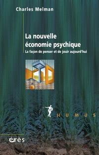 La nouvelle économie psychique : la façon de penser et de jouir aujourd'hui