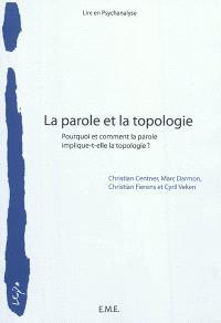 La parole et la topologie : pourquoi et comment la parole implique-t-elle la topologie ? : colloque des 29 et 30 janvier 2011 à l'Université de Bruxelles
