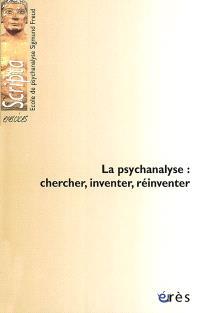La psychanalyse : chercher, inventer, réinventer