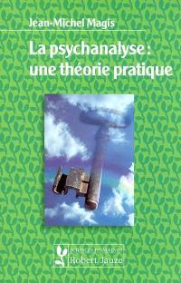 La psychanalyse : une théorie pratique