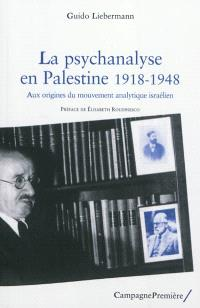 La psychanalyse en Palestine, 1918-1948 : aux origines du mouvement analytique israélien