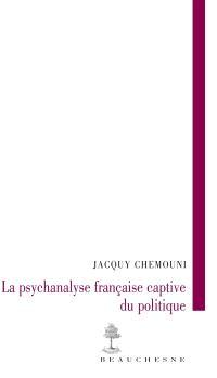 La psychanalyse française captive du politique