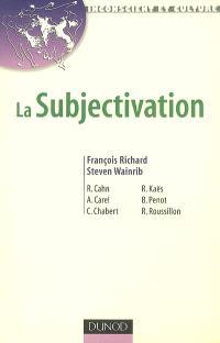 La subjectivation : enjeux théoriques et cliniques