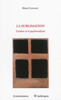 La sublimation : l'artiste et le psychanalyste