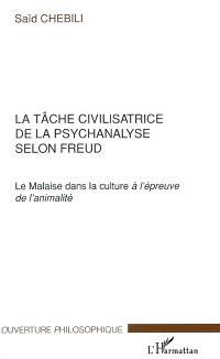 La tâche civilisatrice de la psychanalyse selon Freud : le Malaise dans la culture à l'épreuve de l'animalité
