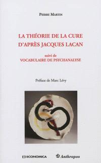 La théorie de la cure d'après Jacques Lacan; Suivi de Vocabulaire de psychanalyse