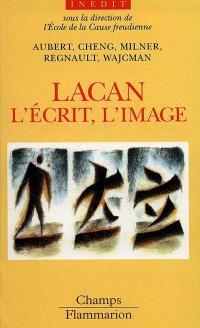 Lacan : l'écrit, l'image, la voix