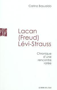 Lacan (Freud) Lévi-Strauss : chronique d'une rencontre ratée