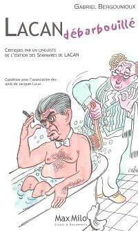 Lacan débarbouillé : critiques par un linguiste des éditions des Séminaires de Jacques Lacan