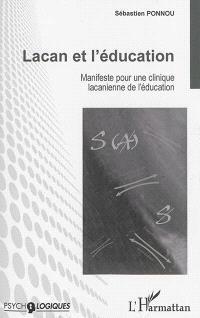 Lacan et l'éducation : manifeste pour une clinique lacanienne de l'éducation