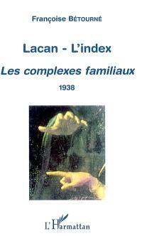Lacan, l'index : Les complexes familiaux : 1938