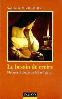 Le besoin de croire : métaphysique du fait religieux